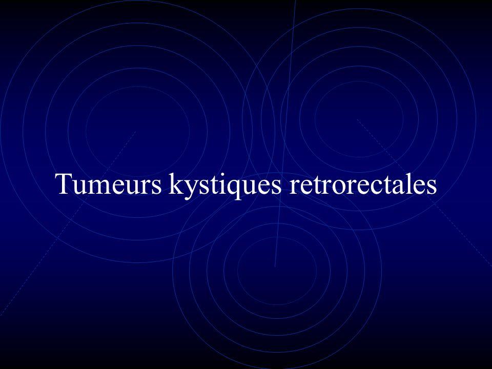 Tumeurs kystiques retrorectales