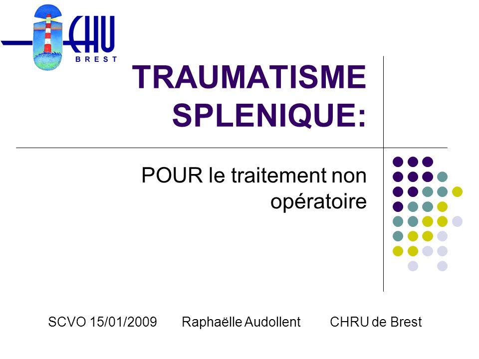 TRAUMATISME SPLENIQUE: POUR le traitement non opératoire SCVO 15/01/2009 Raphaëlle Audollent CHRU de Brest