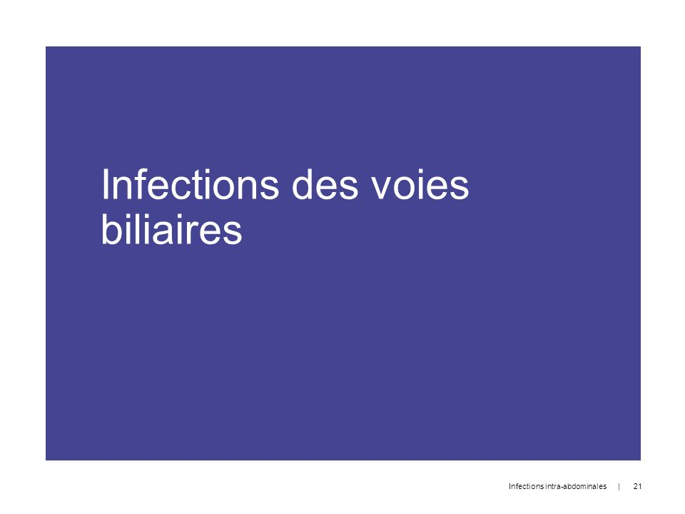 Infections des voies biliaires   21 Infections intra-abdominales