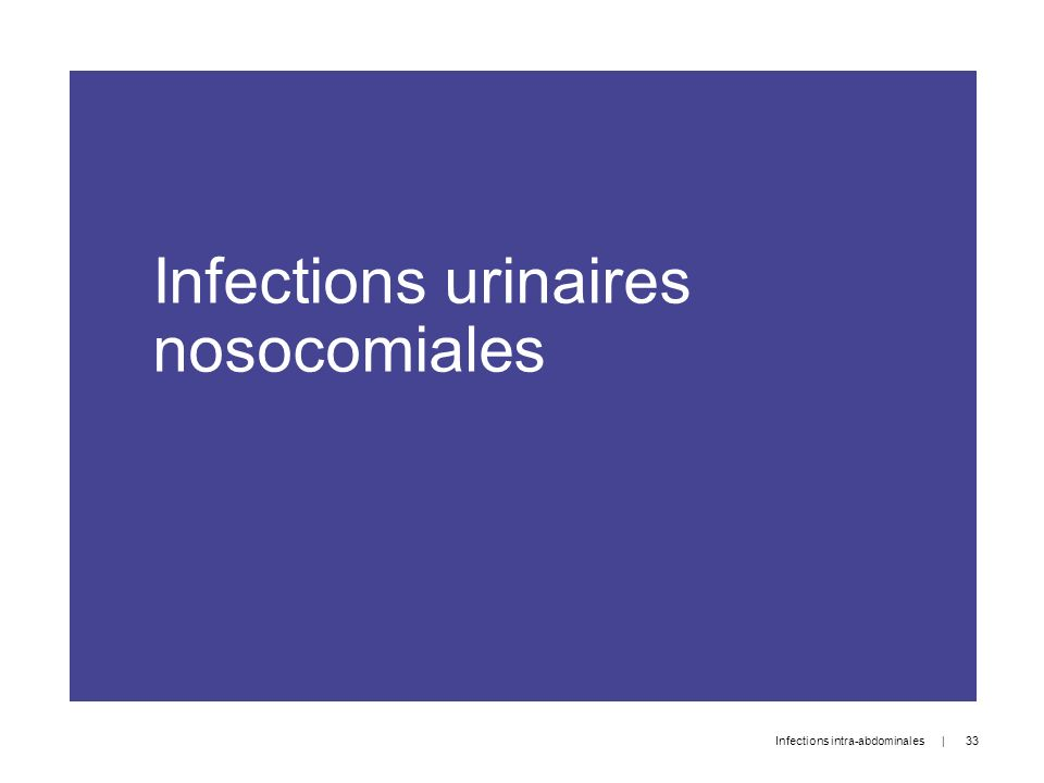 Infections urinaires nosocomiales | 33 Infections intra-abdominales