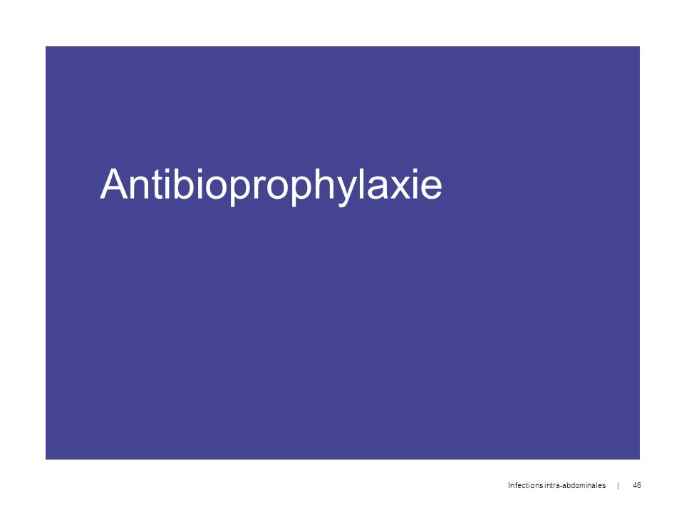 Antibioprophylaxie | 46 Infections intra-abdominales