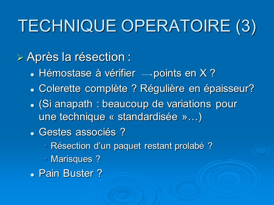 TECHNIQUE OPERATOIRE (3) Après la résection : Après la résection : Hémostase à vérifier points en X ? Hémostase à vérifier points en X ? Colerette com