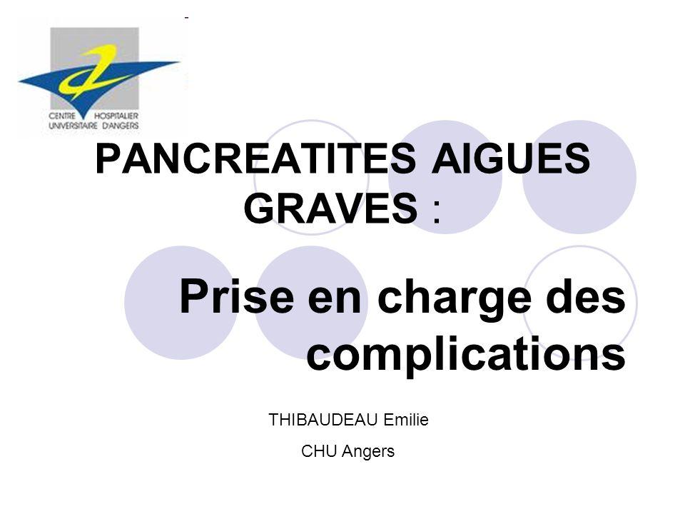 PANCREATITES AIGUES GRAVES : Prise en charge des complications THIBAUDEAU Emilie CHU Angers