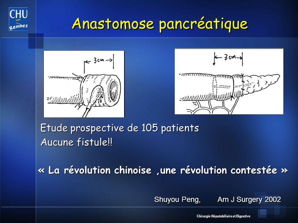 Chirurgie Hépatobiliaire et Digestive Anastomose pancréatique Etude prospective de 105 patients Aucune fistule!! Am J Surgery 2002 Shuyou Peng, « La r