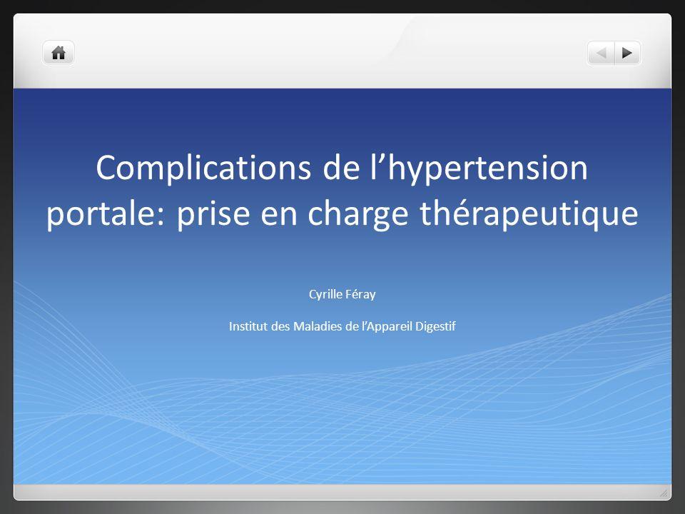 Complications de lhypertension portale: prise en charge thérapeutique Cyrille Féray Institut des Maladies de lAppareil Digestif