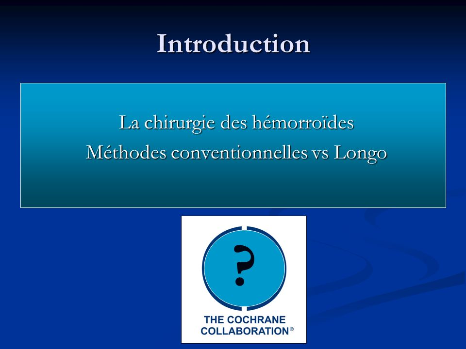 Introduction La chirurgie des hémorroïdes Méthodes conventionnelles vs Longo ?