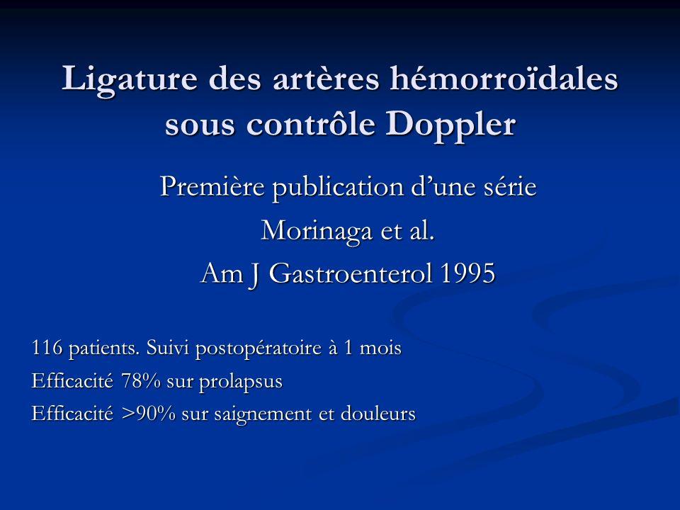 Ligature des artères hémorroïdales sous contrôle Doppler Première publication dune série Morinaga et al. Am J Gastroenterol 1995 116 patients. Suivi p