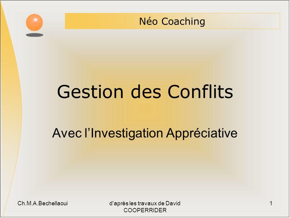 Ch.M.A.Bechellaouid après les travaux de David COOPERRIDER 1 Gestion des Conflits Avec lInvestigation Appréciative Néo Coaching