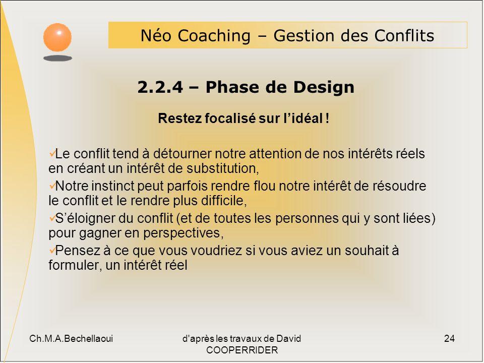 Ch.M.A.Bechellaouid après les travaux de David COOPERRIDER 24 2.2.4 – Phase de Design Néo Coaching – Gestion des Conflits Restez focalisé sur lidéal .