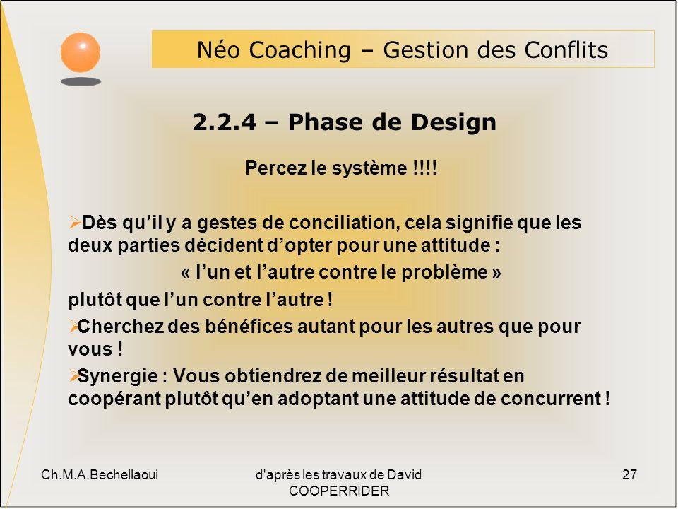 Ch.M.A.Bechellaouid après les travaux de David COOPERRIDER 27 2.2.4 – Phase de Design Néo Coaching – Gestion des Conflits Percez le système !!!.
