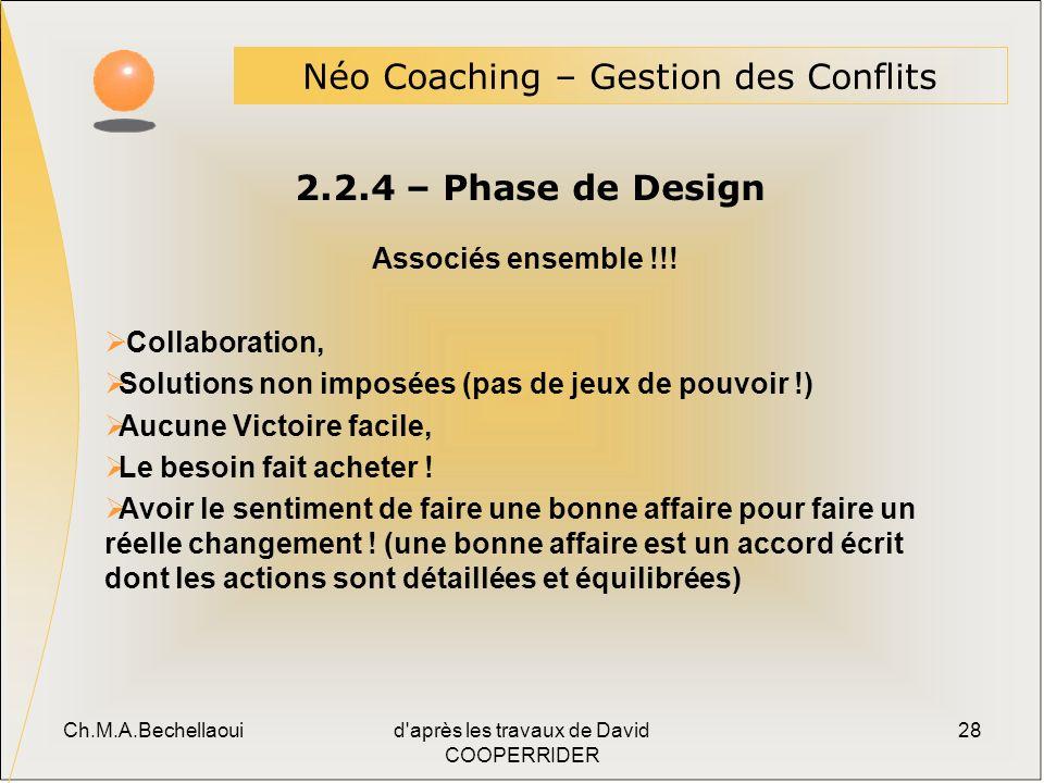 Ch.M.A.Bechellaouid après les travaux de David COOPERRIDER 28 2.2.4 – Phase de Design Néo Coaching – Gestion des Conflits Associés ensemble !!.