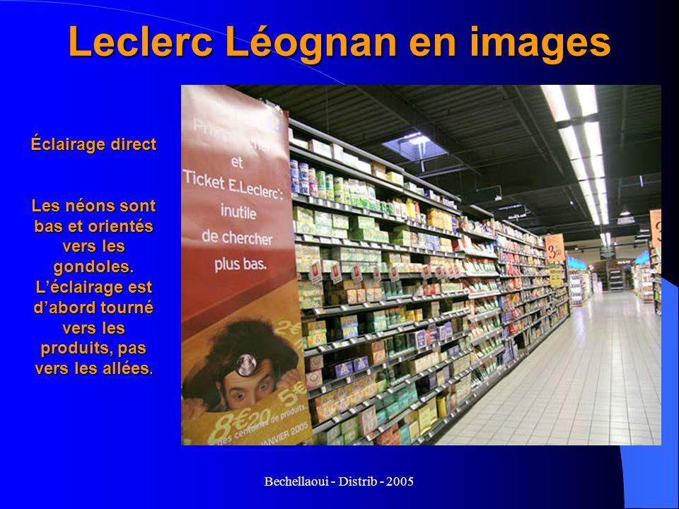 Bechellaoui - Distrib - 2005 Leclerc Léognan en images Éclairage direct Les néons sont bas et orientés vers les gondoles. Léclairage est dabord tourné