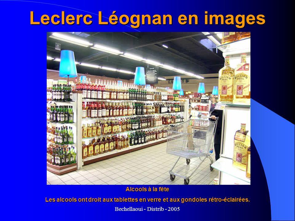 Bechellaoui - Distrib - 2005 Leclerc Léognan en images Alcools à la fête Les alcools ont droit aux tablettes en verre et aux gondoles rétro-éclairées.