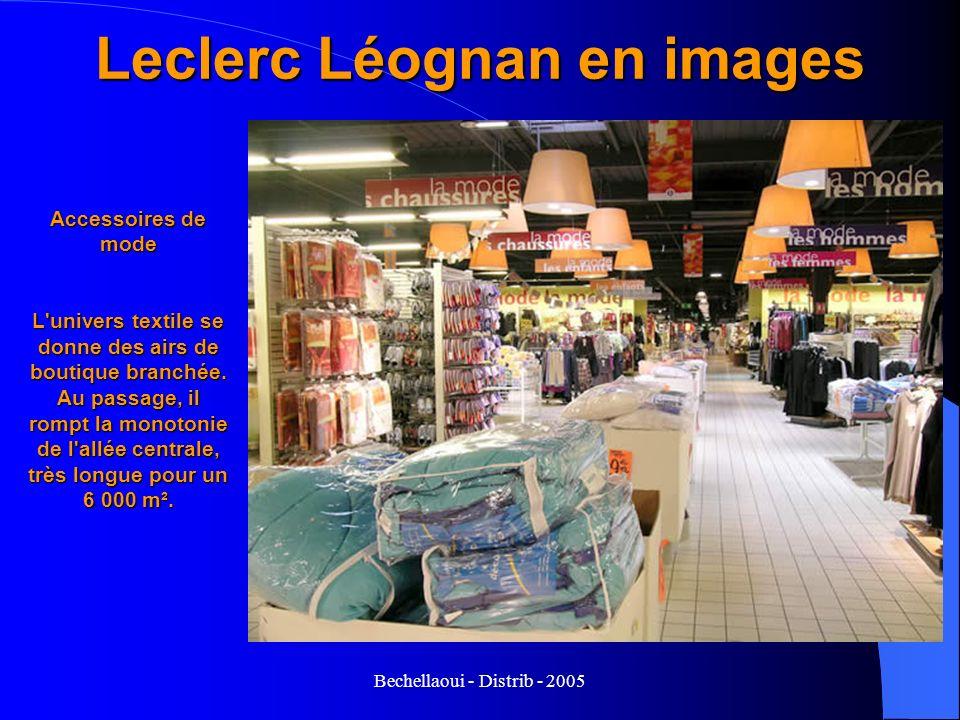 Bechellaoui - Distrib - 2005 Leclerc Léognan en images Accessoires de mode L'univers textile se donne des airs de boutique branchée. Au passage, il ro