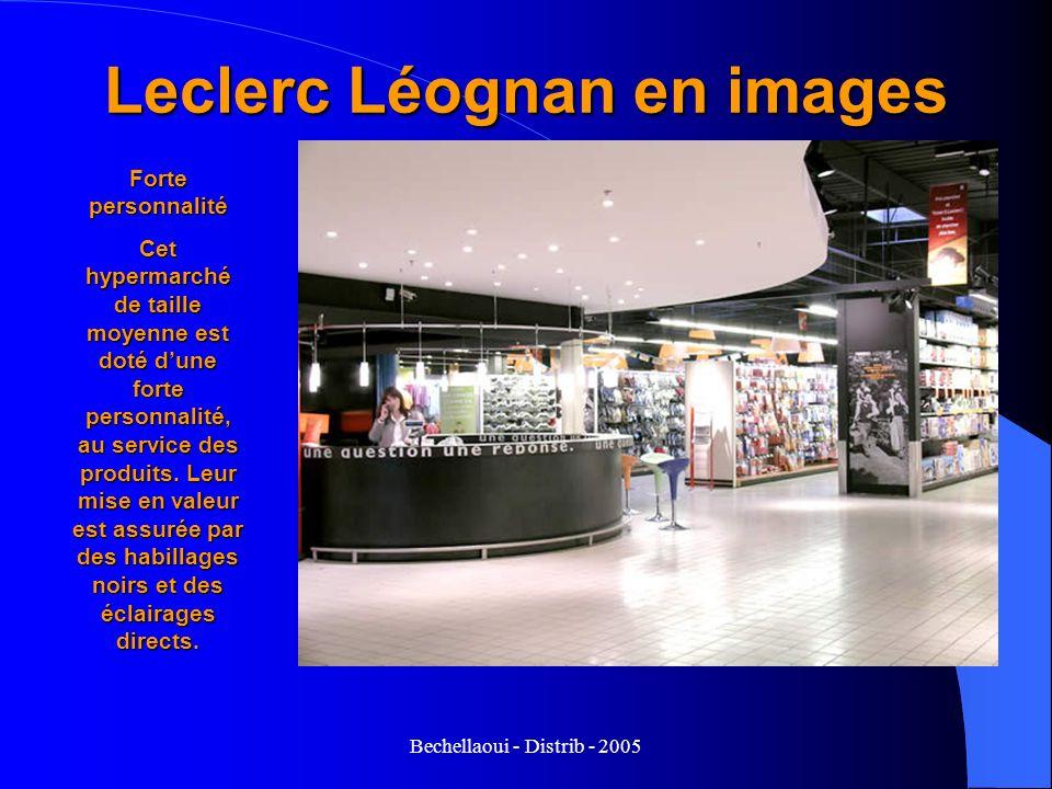 Bechellaoui - Distrib - 2005 Leclerc Léognan en images Forte personnalité Cet hypermarché de taille moyenne est doté dune forte personnalité, au servi