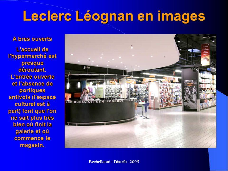 Bechellaoui - Distrib - 2005 Leclerc Léognan en images A bras ouverts L'accueil de l'hypermarché est presque déroutant. L'entrée ouverte et l'absence