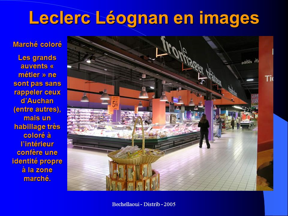 Bechellaoui - Distrib - 2005 Leclerc Léognan en images Marché coloré Les grands auvents « métier » ne sont pas sans rappeler ceux dAuchan (entre autre
