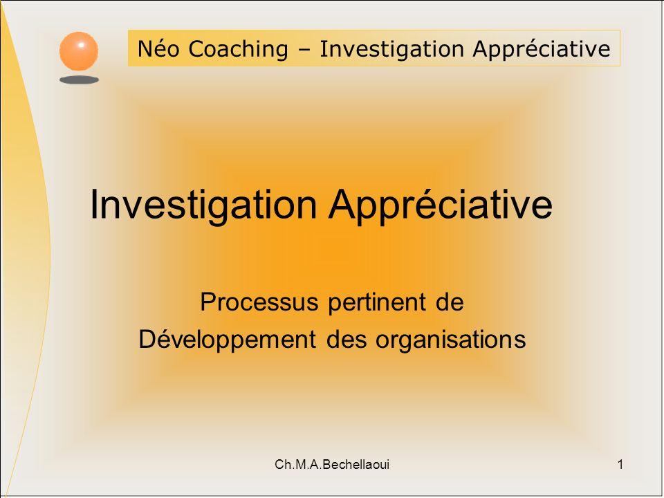 Ch.M.A.Bechellaoui1 Néo Coaching – Investigation Appréciative Investigation Appréciative Processus pertinent de Développement des organisations