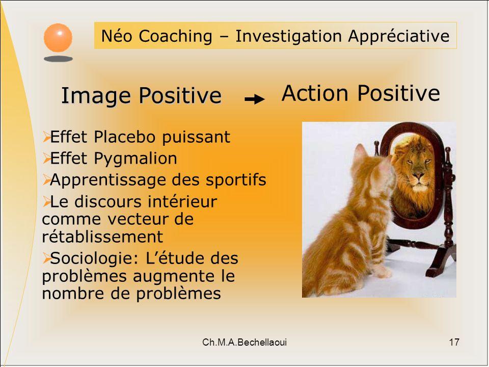 Ch.M.A.Bechellaoui17 Néo Coaching – Investigation Appréciative Action Positive Effet Placebo puissant Effet Pygmalion Apprentissage des sportifs Le di