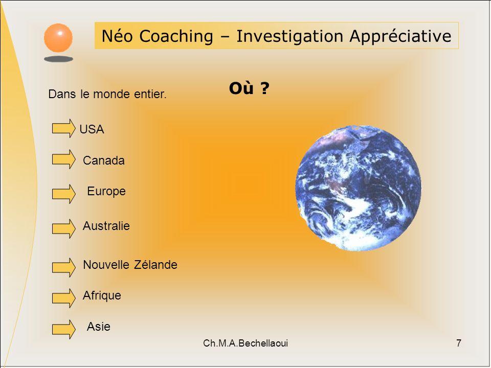 Ch.M.A.Bechellaoui7 Dans le monde entier. USA Canada Europe Australie Nouvelle Zélande Afrique Asie Néo Coaching – Investigation Appréciative Où ?