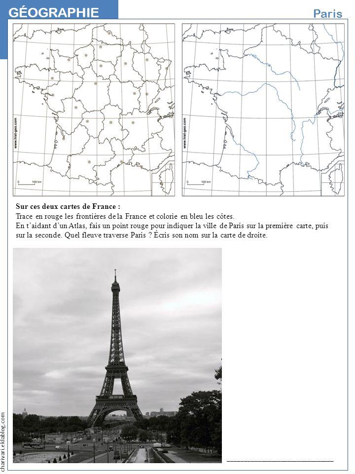 charivari.eklablog.com GÉOGRAPHIE NOM Paris Sur ces deux cartes de France : Trace en rouge les frontières de la France et colorie en bleu les côtes. E