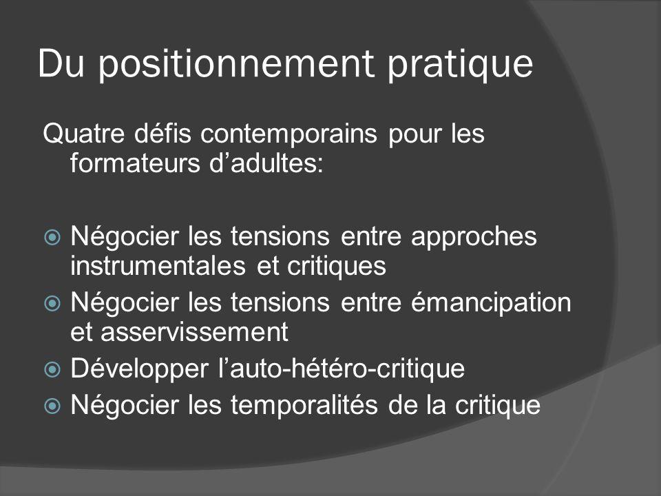 Du positionnement pratique Quatre défis contemporains pour les formateurs dadultes: Négocier les tensions entre approches instrumentales et critiques
