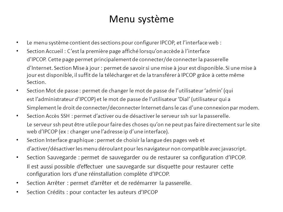 Menu système Le menu système contient des sections pour configurer IPCOP, et linterface web : Section Accueil : Cest la première page affiché lorsquon accède à linterface dIPCOP.