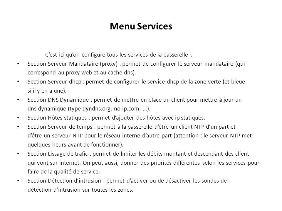 Menu Services Cest ici quon configure tous les services de la passerelle : Section Serveur Mandataire (proxy) : permet de configurer le serveur mandataire (qui correspond au proxy web et au cache dns).
