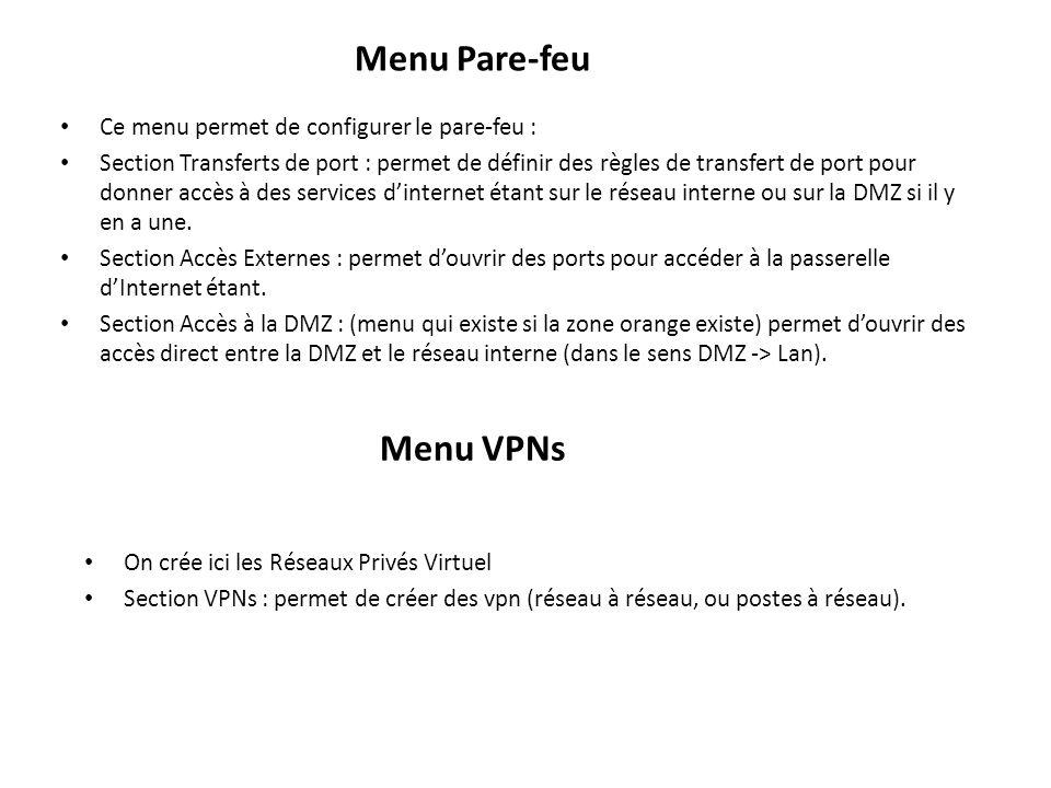 Menu Pare-feu Ce menu permet de configurer le pare-feu : Section Transferts de port : permet de définir des règles de transfert de port pour donner accès à des services dinternet étant sur le réseau interne ou sur la DMZ si il y en a une.