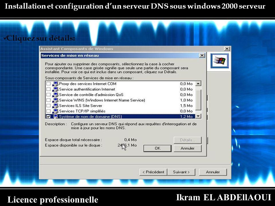 Ikram EL ABDEllAOUI Licence professionnelle Installation et configuration dun serveur DNS sous windows 2000 serveur Cliquez sur détails:
