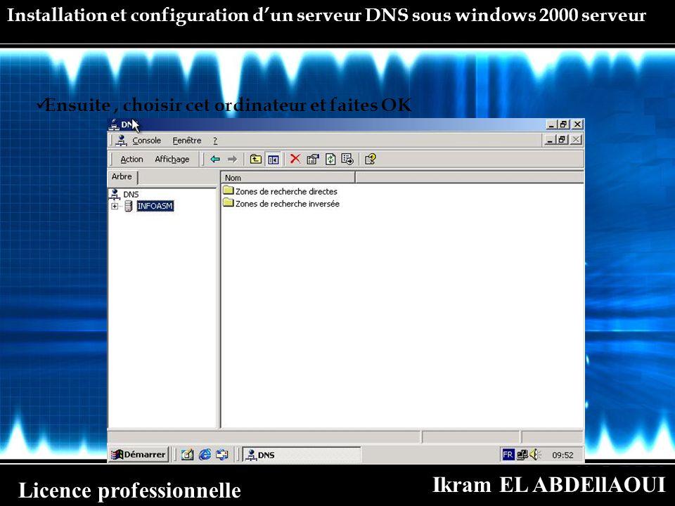 Ikram EL ABDEllAOUI Licence professionnelle Installation et configuration dun serveur DNS sous windows 2000 serveur Ensuite, choisir cet ordinateur et