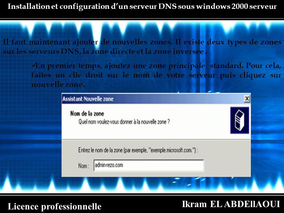 Ikram EL ABDEllAOUI Licence professionnelle Installation et configuration dun serveur DNS sous windows 2000 serveur Il faut maintenant ajouter de nouv