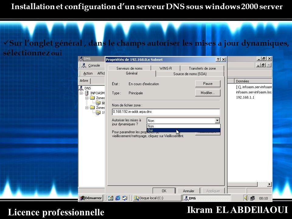 Ikram EL ABDEllAOUI Licence professionnelle Installation et configuration dun serveur DNS sous windows 2000 server Sur longlet général, dans le champs