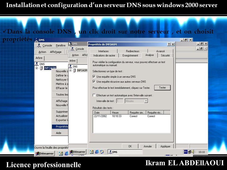 Ikram EL ABDEllAOUI Licence professionnelle Installation et configuration dun serveur DNS sous windows 2000 server Dans la console DNS, un clic droit