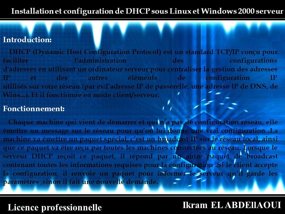 Ikram EL ABDEllAOUI Licence professionnelle Installation et configuration de DHCP sous Linux et Windows 2000 serveur Introduction: DHCP (Dynamic Host