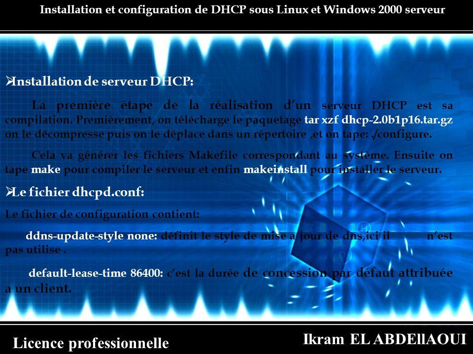 Ikram EL ABDEllAOUI Licence professionnelle Installation et configuration de DHCP sous Linux et Windows 2000 serveur Installation de serveur DHCP: La