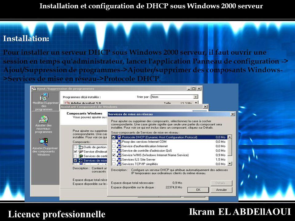 Ikram EL ABDEllAOUI Licence professionnelle Installation et configuration de DHCP sous Windows 2000 serveur Installation: Pour installer un serveur DH