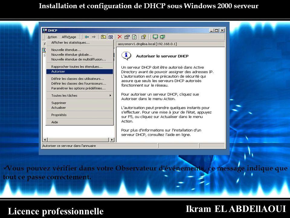 Ikram EL ABDEllAOUI Licence professionnelle Installation et configuration de DHCP sous Windows 2000 serveur Vous pouvez vérifier dans votre Observateu