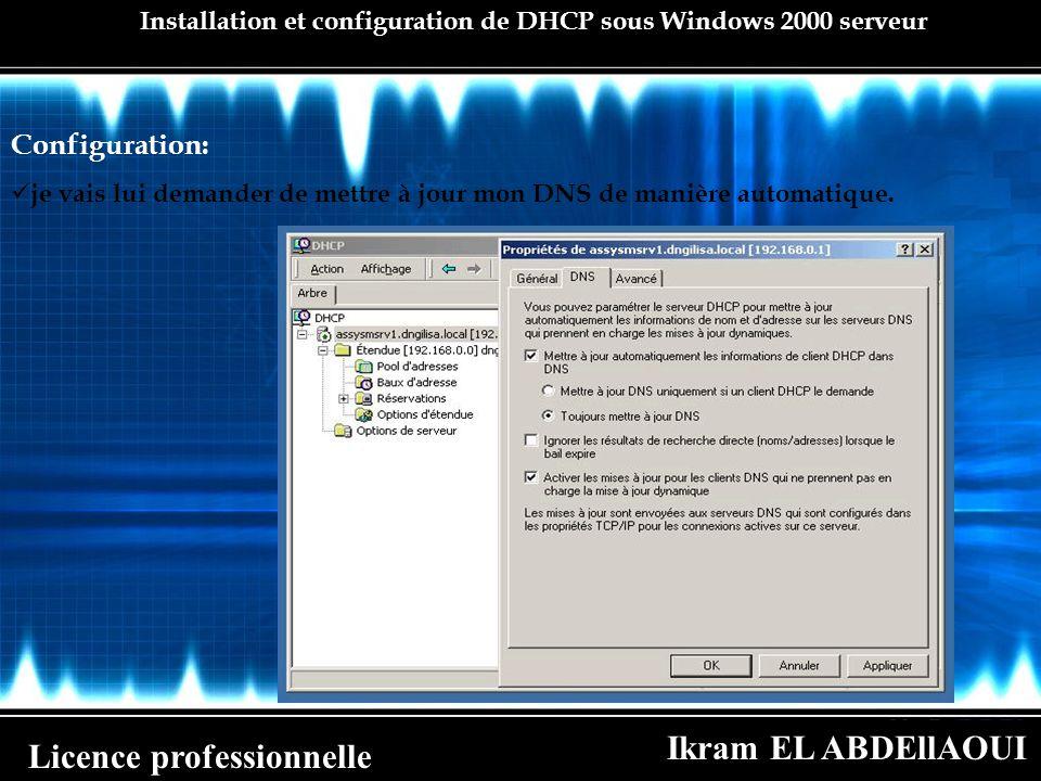 Ikram EL ABDEllAOUI Licence professionnelle Installation et configuration de DHCP sous Windows 2000 serveur Configuration: je vais lui demander de met