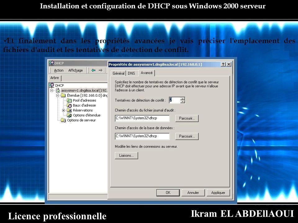 Ikram EL ABDEllAOUI Licence professionnelle Installation et configuration de DHCP sous Windows 2000 serveur Et finalement dans les propriétés avancées