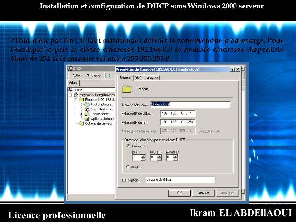 Ikram EL ABDEllAOUI Licence professionnelle Installation et configuration de DHCP sous Windows 2000 serveur Tout n'est pas fini, il faut maintenant dé
