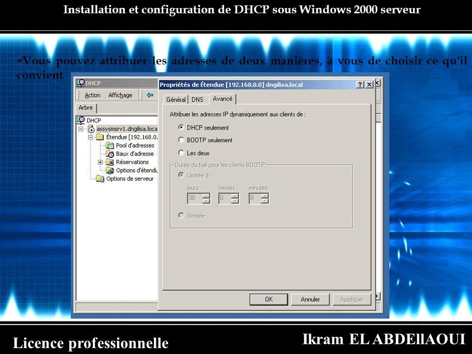 Ikram EL ABDEllAOUI Licence professionnelle Installation et configuration de DHCP sous Windows 2000 serveur Vous pouvez attribuer les adresses de deux