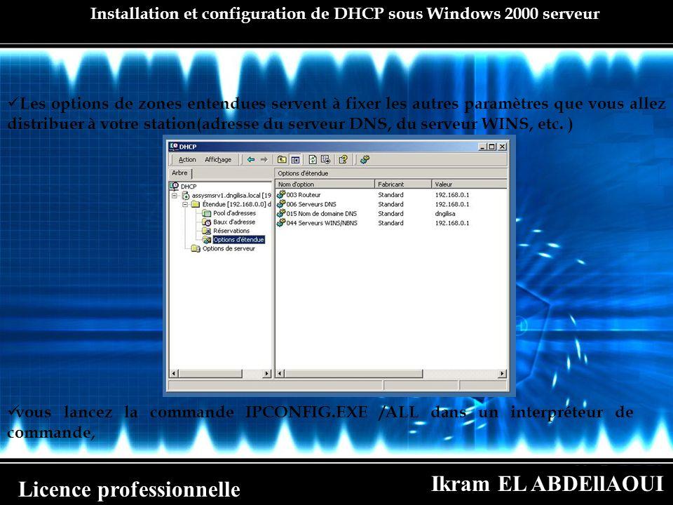 Ikram EL ABDEllAOUI Licence professionnelle Installation et configuration de DHCP sous Windows 2000 serveur Les options de zones entendues servent à f