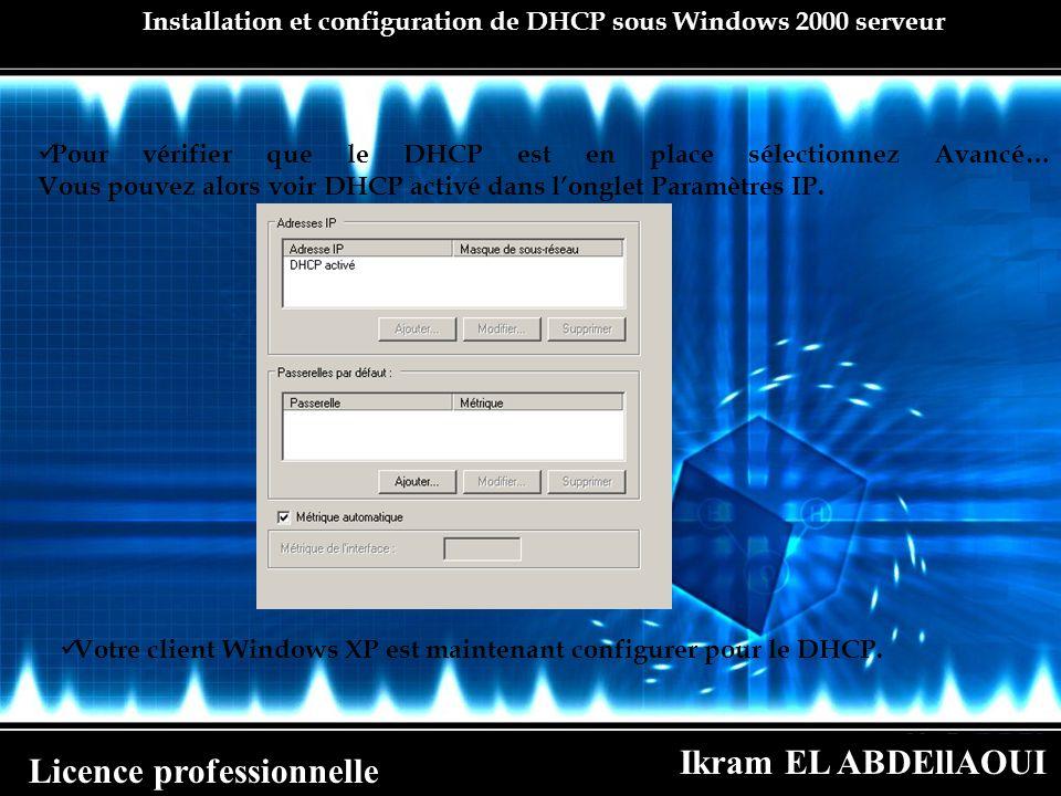 Ikram EL ABDEllAOUI Licence professionnelle Installation et configuration de DHCP sous Windows 2000 serveur Pour vérifier que le DHCP est en place sél