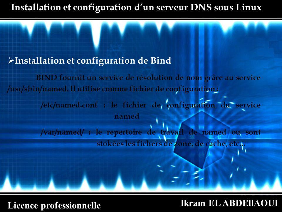 Ikram EL ABDEllAOUI Licence professionnelle 1.Installation et compilation de Bind 9 Tout d abord, il faut télécharger les sources du programme voulu (ftp://ftp.isc.org/isc/bind9/9.2.0/bind-9.2.0.tar.gz).