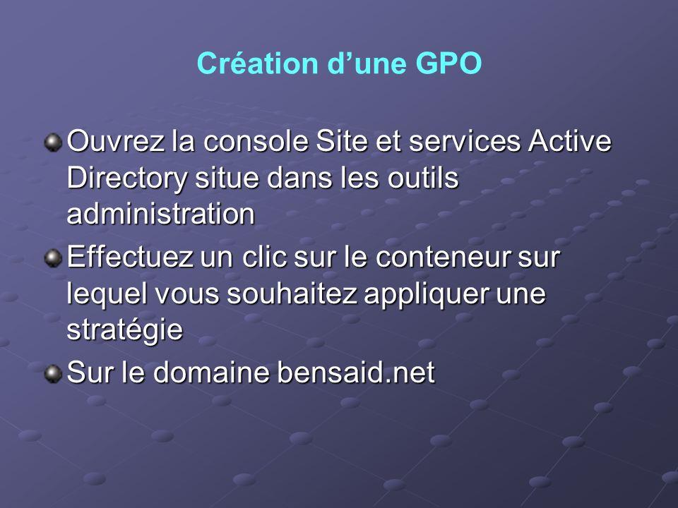 Création dune GPO Ouvrez la console Site et services Active Directory situe dans les outils administration Effectuez un clic sur le conteneur sur lequ