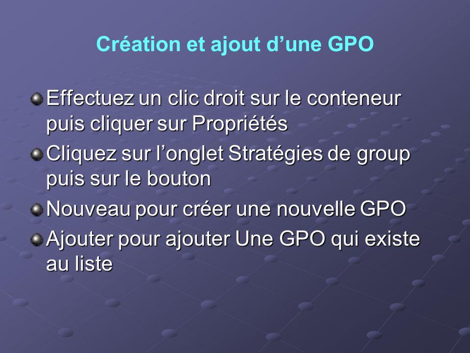 Création et ajout dune GPO Effectuez un clic droit sur le conteneur puis cliquer sur Propriétés Cliquez sur longlet Stratégies de group puis sur le bo