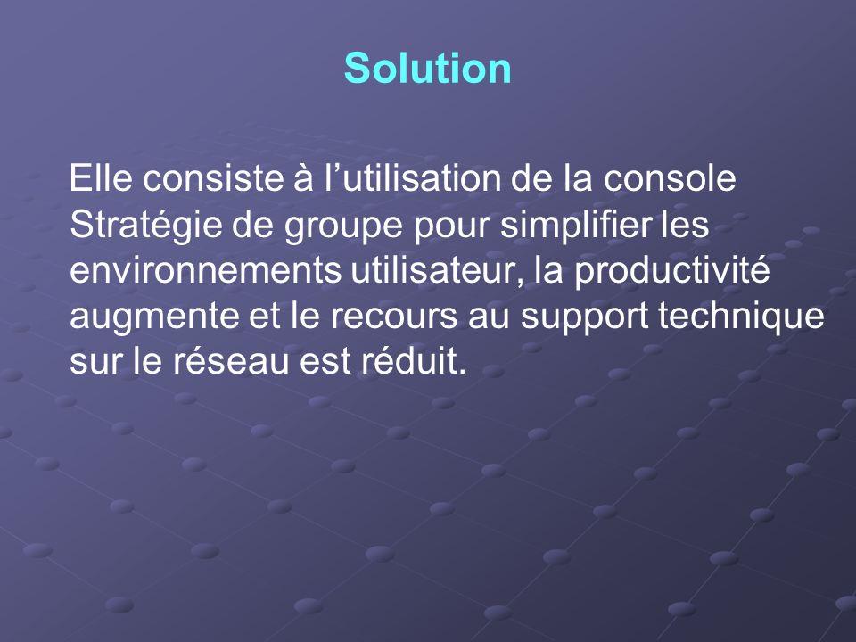 La technologie des stratégies de groupe permet de définir des environnements utilisateur de bureau une fois seulement ; les paramètres des utilisateurs et des ordinateurs ainsi définis seront ensuite systématiquement appliqués par Microsoft Windows Server sur le réseau.