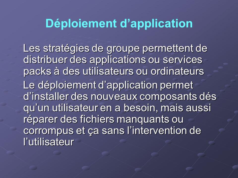 Déploiement dapplication Les stratégies de groupe permettent de distribuer des applications ou services packs à des utilisateurs ou ordinateurs Les st