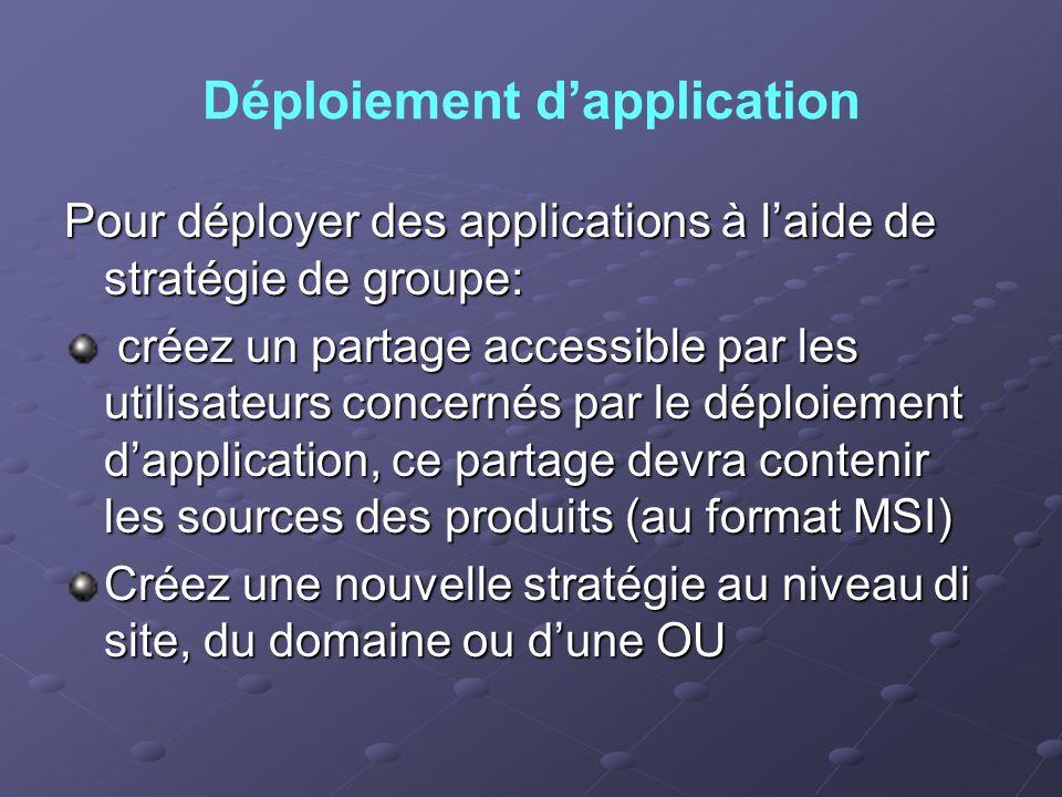 Déploiement dapplication Pour déployer des applications à laide de stratégie de groupe: créez un partage accessible par les utilisateurs concernés par